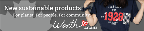 New sustainable products! For planet. For people. For community. Worth Love Again